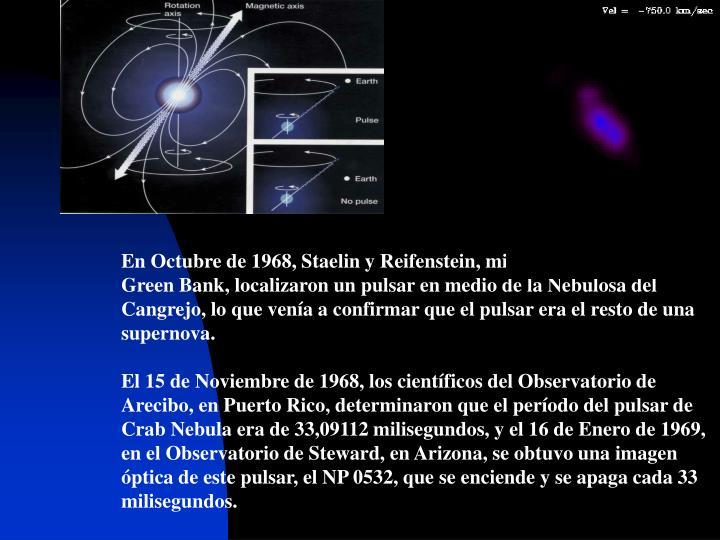 En Octubre de 1968, Staelin y Reifenstein, miembros del NRAO de Green Bank, localizaron un pulsar en medio de la Nebulosa del Cangrejo, lo que venía a confirmar que el pulsar era el resto de una supernova.