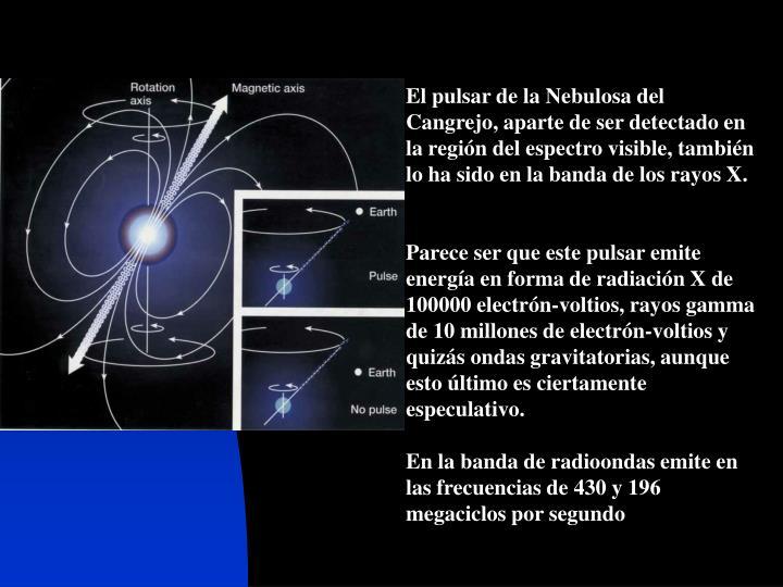 El pulsar de la Nebulosa del Cangrejo, aparte de ser detectado en la regi