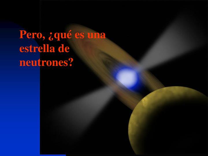 Pero, ¿qué es una estrella de neutrones?
