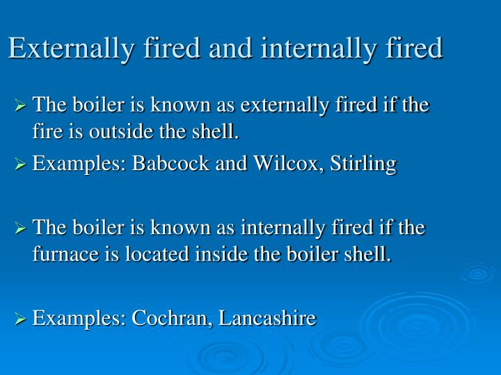 Externally fired and internally fired