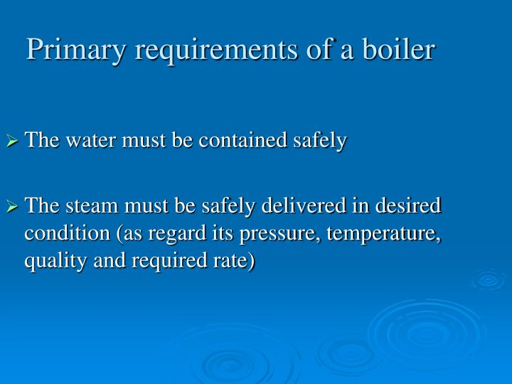 Primary requirements of a boiler