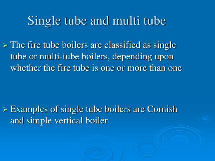 Single tube and multi tube