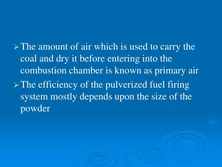 The amount of air which is used to carry the coal and dry it before entering into the combustion chamber is known as primary air