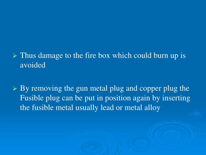 Thus damage to the fire box which could burn up is avoided