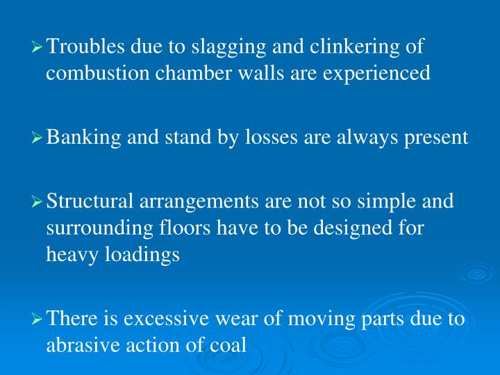Troubles due to slagging and clinkering of combustion chamber walls are experienced