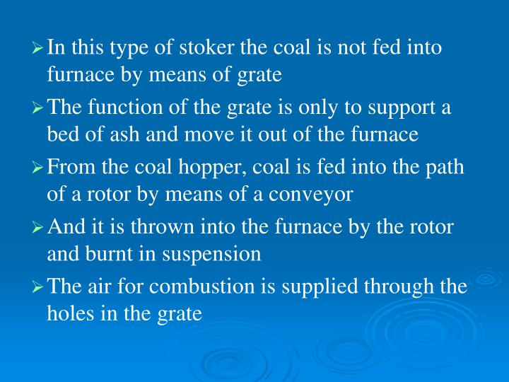 In this type of stoker the coal is not fed into furnace by means of grate