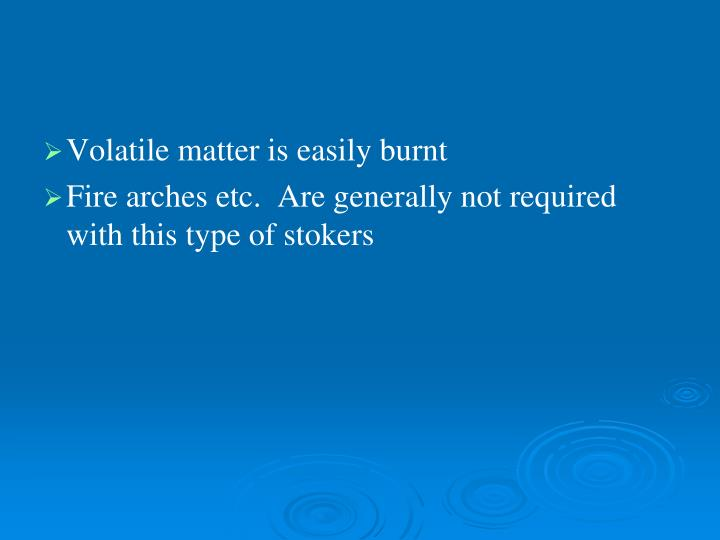 Volatile matter is easily burnt