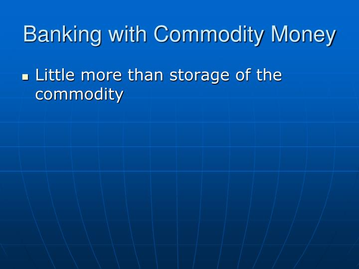 Banking with Commodity Money