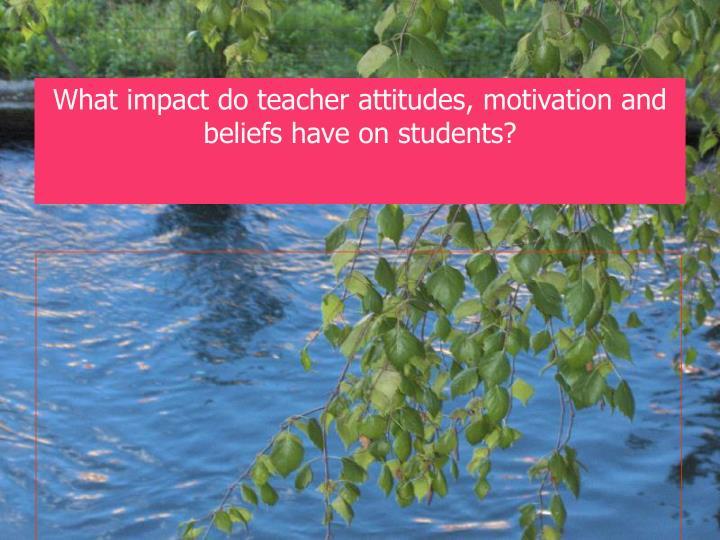 What impact do teacher attitudes
