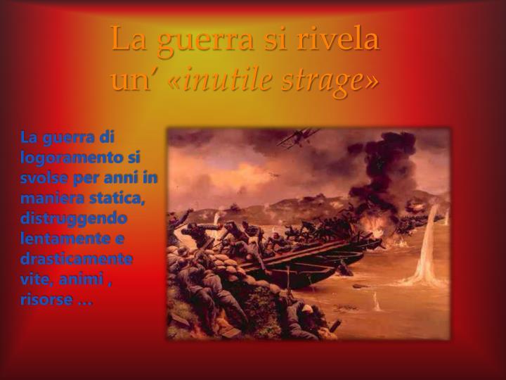 La guerra di logoramento si svolse per anni in maniera statica, distruggendo lentamente e drasticamente vite, animi , risorse …