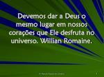 devemos dar a deus o mesmo lugar em nossos cora es que ele desfruta no universo willian romaine