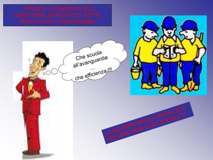 ...PRONTE LE RISPOSTE DEL DIRETTORE: SARÀ FATTO TUTTO PRESTO ANZI  PRESTISSIMO!