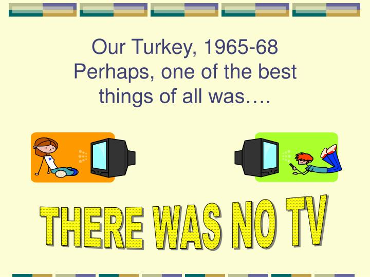 THERE WAS NO TV