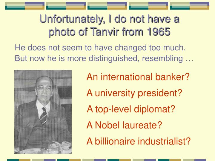Unfortunately, I do not have a photo of Tanvir from 1965