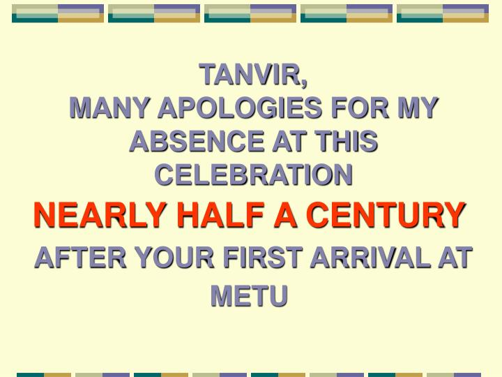 Tanvir many apologies for my absence at this celebration