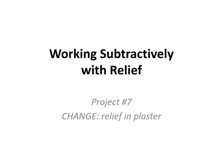 working subtractively with relief n.