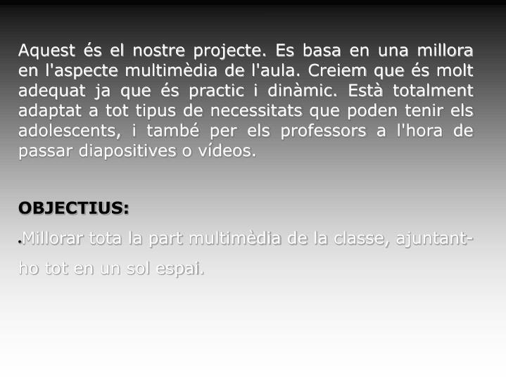 Aquest és el nostre projecte. Es basa en una millora en l'aspecte multimèdia de l'aula. Creiem que...