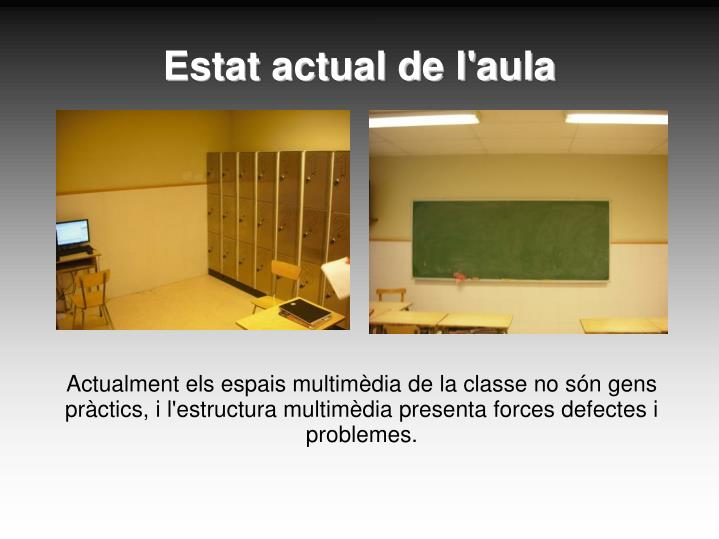 Actualment els espais multimèdia de la classe no són gens pràctics, i l'estructura multimèdia pr...