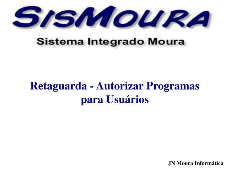 Retaguarda - Autorizar Programas para Usuários