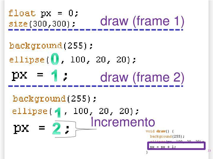 draw (frame 1)