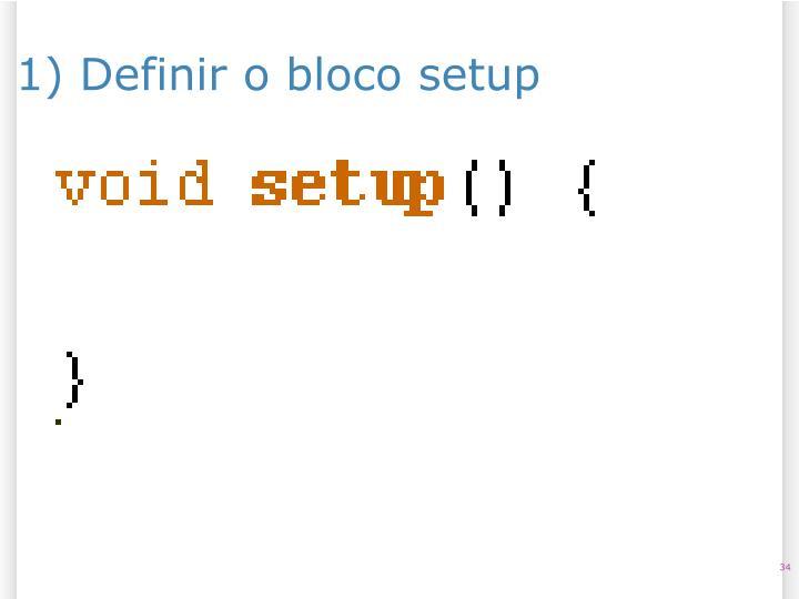 1) Definir o bloco setup