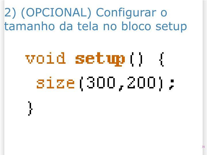 2) (OPCIONAL) Configurar o tamanho da tela no bloco setup