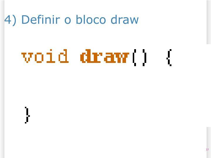 4) Definir o bloco draw