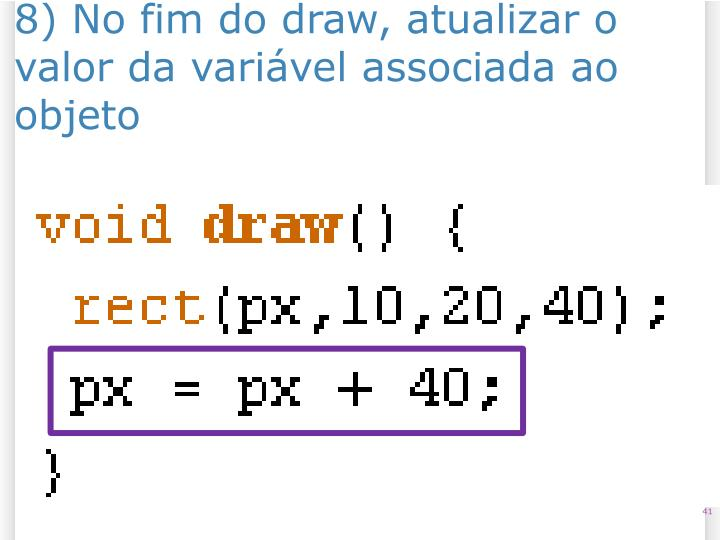 8) No fim do draw, atualizar o valor da variável associada ao objeto