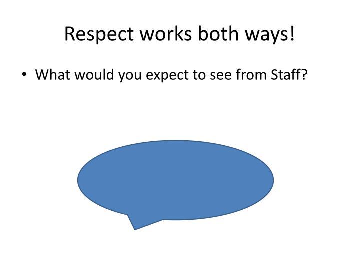 Respect works both ways!