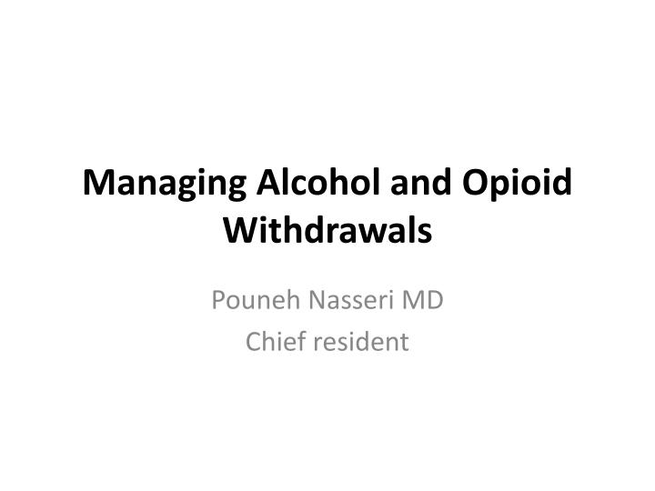 managing alcohol and opioid withdrawals n.