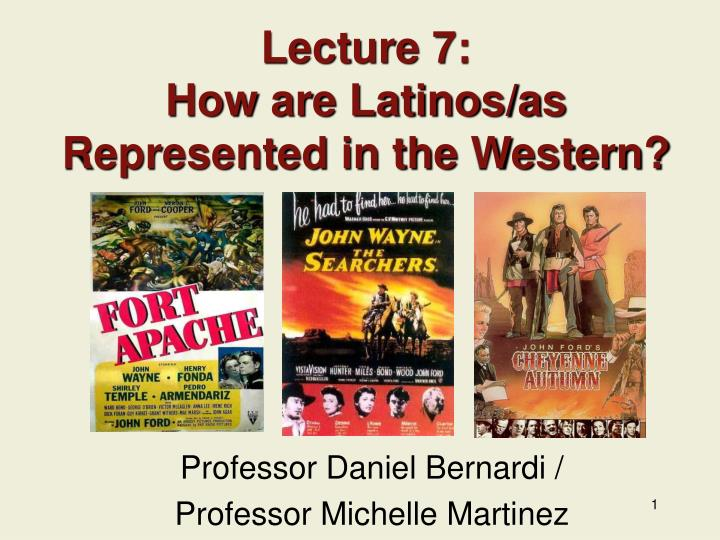 Lecture 7 how are latinos as represented in the western
