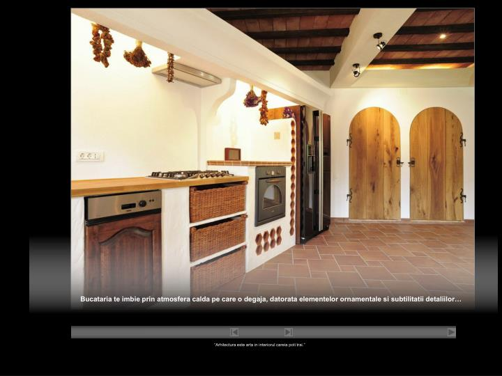 Bucataria te imbie prin atmosfera calda pe care o degaja, datorata elementelor ornamentale si subtilitatii detaliilor…
