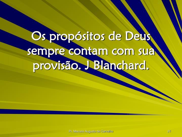 Os propósitos de Deus sempre contam com sua provisão. J Blanchard.