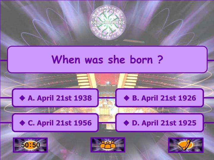 When was she born ?