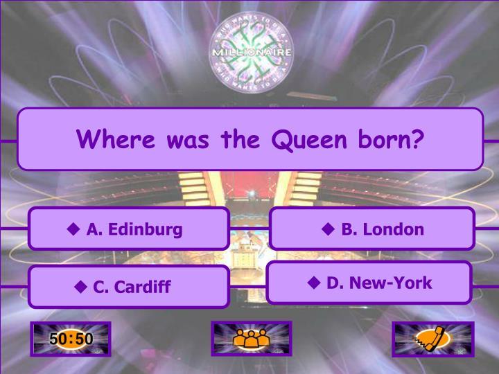 Where was the Queen born?
