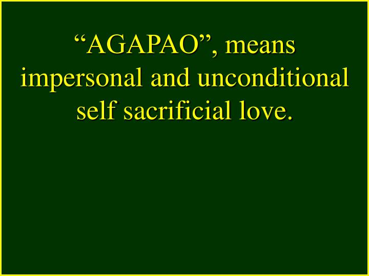 """""""AGAPAO"""", means impersonal and unconditional self sacrificial love."""