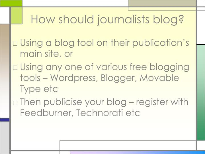 How should journalists blog?