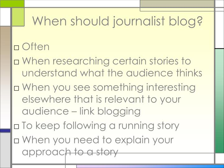 When should journalist blog