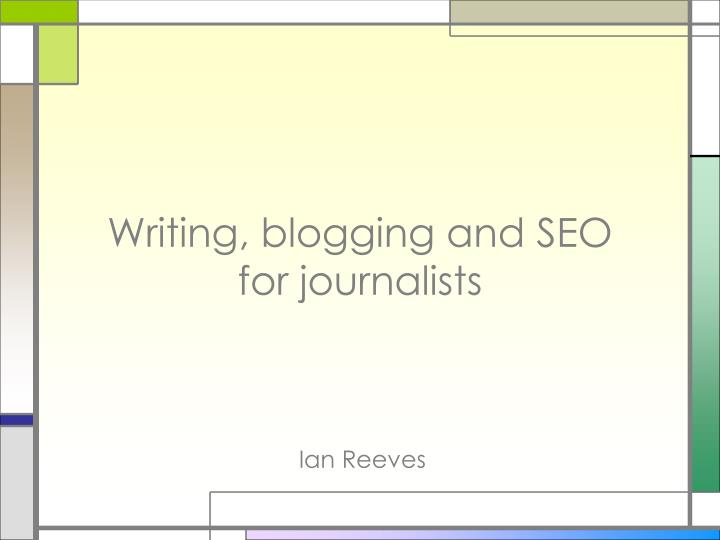 Writing blogging and seo for journalists