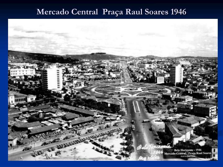Mercado Central  Praça Raul Soares 1946
