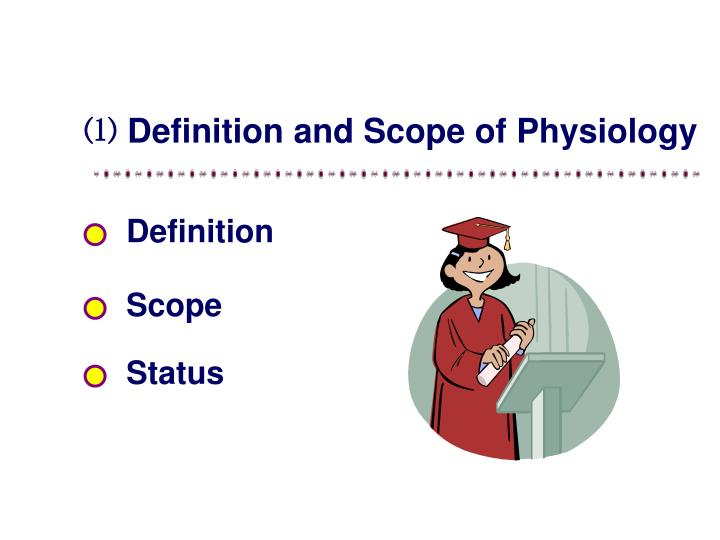 ⑴ Definition and Scope of Physiology
