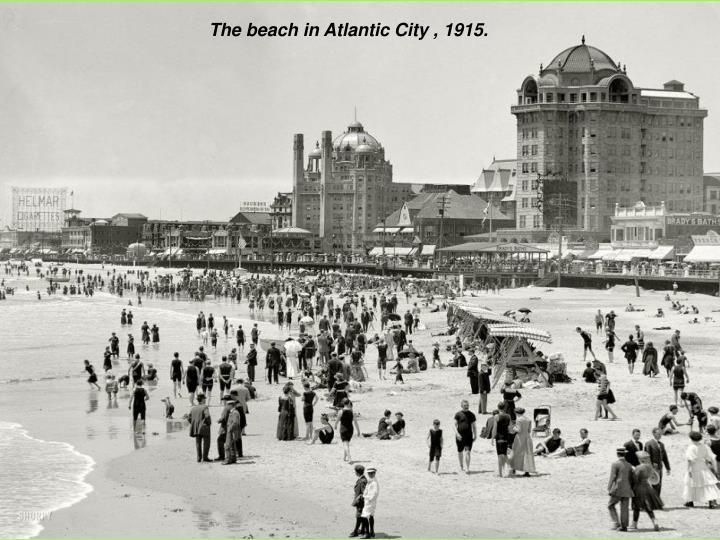 The beach in Atlantic City , 1915.
