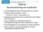 1990 tal decentralisering och kundnytta