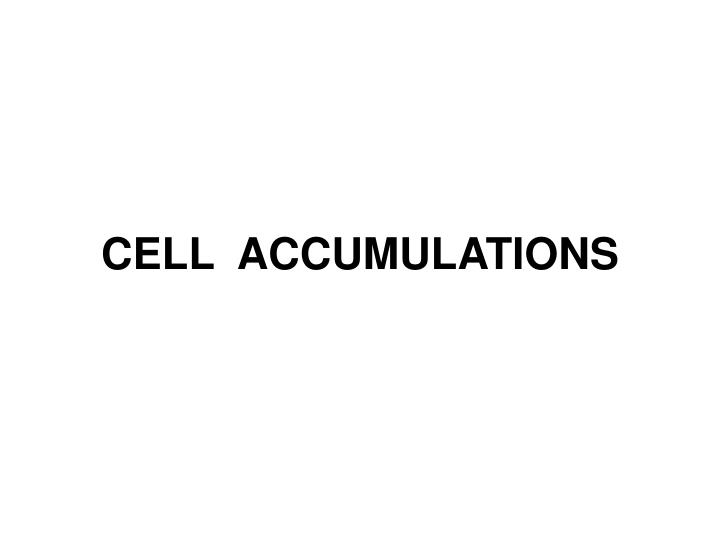 CELL  ACCUMULATIONS