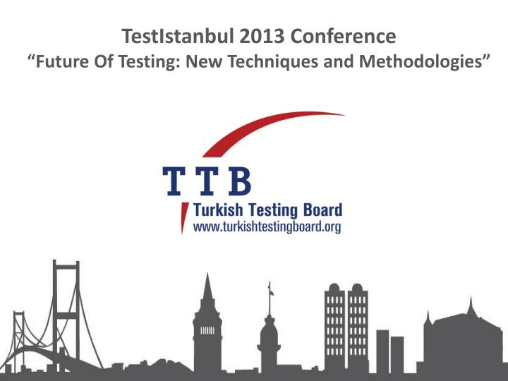testistanbul 2013 conference future of testing new techniques and methodologies n.