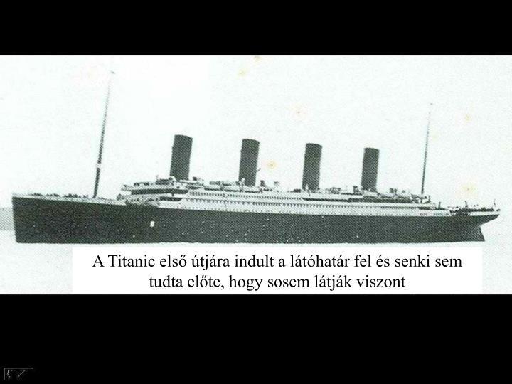 A Titanic első útjára indult a látóhatár fel és senki sem tudta előte, hogy sosem látják v...