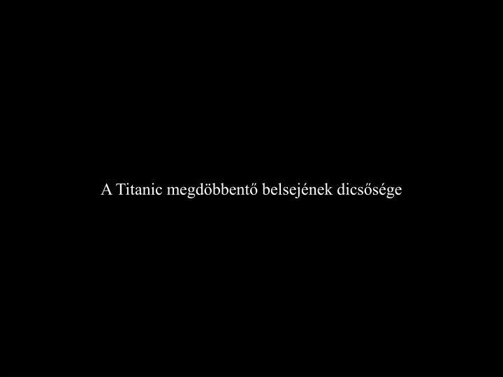 A Titanic megdöbbentő belsejének dicsősége