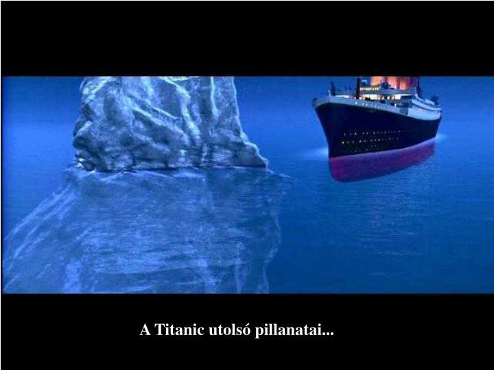 A Titanic utolsó pillanatai...