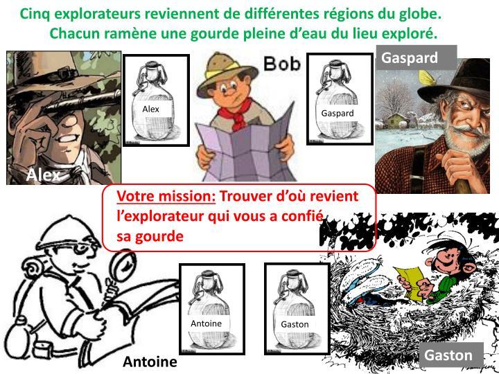Cinq explorateurs reviennent de différentes régions du globe.