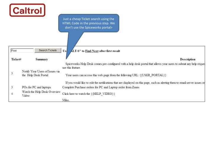 Just a cheap Ticket search using the HTML Code in the previous step. We don't use the Spiceworks p...